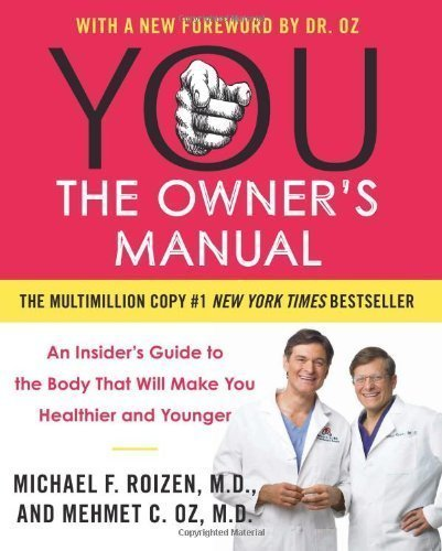 YOU: The Owner's Manual: An Insider's Guide to the Body That Will Make You Healthier and Younger by Mehmet C. Oz Published by William Morrow Paperbacks (2013) Paperback