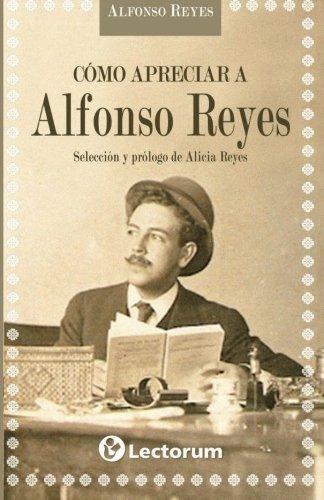 Como apreciar a Alfonso Reyes (Spanish Edition)