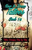 How to Draw Tattoos Book 16: Tattoo Designs Step by Step (A Drawing Guide for Tattoo Lovers) (Volume 16)