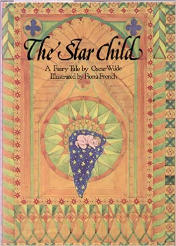 The Star Child: A Fairy Tale, Wilde, Oscar; Westwood, Jennifer; French, Fiona