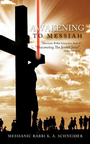 "Download Awakening To Messiah: Messianic Rabbi Schneider, host of ""Discovering The Jewish Jesus"", shares his faith. pdf epub"