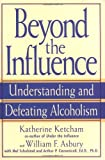 Beyond the Influence: Understanding and Defeating Alcoholism, Katherine Ketcham, William F. Asbury, Mel Schulstad, Arthur P. Ciaramicoli, 0553380141