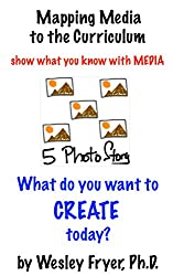 Five Photo Story: show what you know with media (Mapping Media to the Curriculum Book 4)