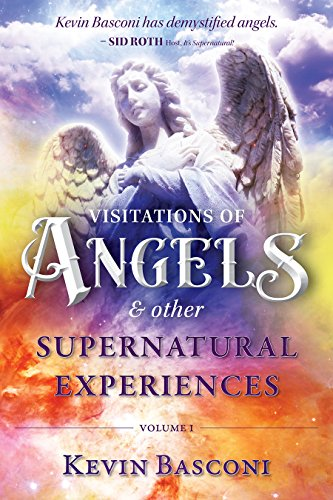 Visitations of Angels: & Other Supernatural Encounters Volume #1 – By Kevin Basconi