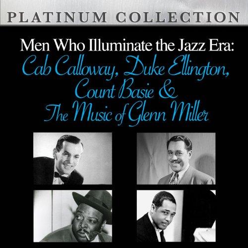 Men Who Illuminate The Jazz Era: Cab Calloway, Duke Ellington, Count Basie And The Music Of Glenn Miller