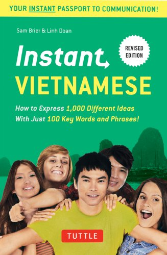 Instant Vietnamese: How to Express 1,000 Different Ideas with Just 100 Key Words and Phrases! (Vietnamese Phrasebook & Dictionary) (Instant Phrasebook Series)