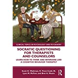 Socratic Questioning for Therapists and Counselors: Learn How to Think and Intervene Like a Cognitive Behavior Therapist (Cli