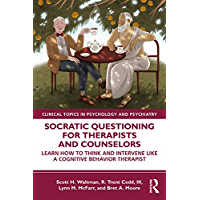 Socratic Questioning for Therapists and Counselors: Learn How to Think and Intervene Like a Cognitive Behavior Therapist…