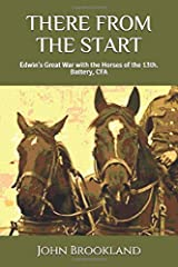 THERE FROM THE START: Edwin's Great War With The Horses of the 13th. Battery, CFA Paperback
