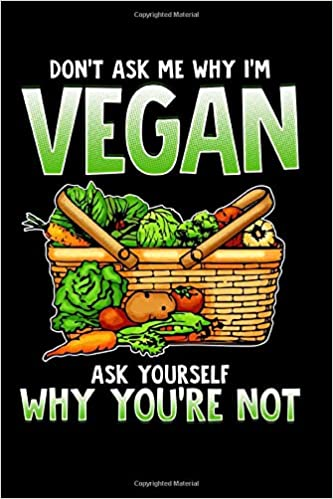 Dont Ask Me Why Im Vegan Ask Yourself Why Youre Not