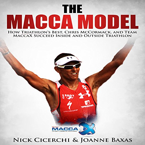 The Macca Model: How Triathlon's Best, Chris McCormack, and Team MaccaX Succeed Inside and Outside Triathlon (Nrc Sports)
