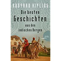 Rudyard Kipling - Die besten Geschichten aus den indischen Bergen [Plain Tales from the Hills]