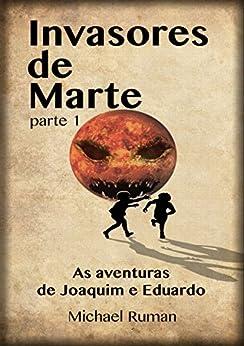 Invasores de Marte: As aventuras de Joaquim e Eduardo por [Ruman, Michael]