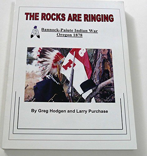 The rocks are ringing: Bannock-Paiute Indian War, Oregon, 1878