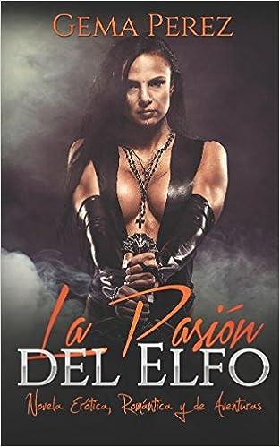 La Pasión del Elfo: Novela Erótica, Romántica y de Aventuras Relatos de Fantasía: Amazon.es: Gema Perez: Libros
