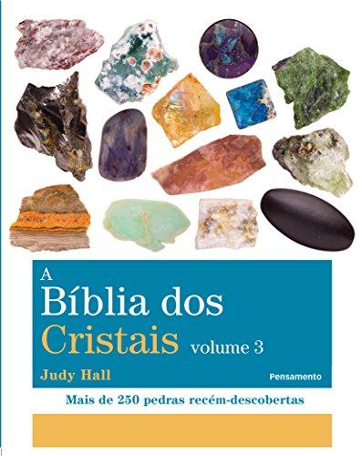 A BÍblia dos Cristais - Vol. 3: Mais de 250 Pedras Recém-Descobertas: Volume 3