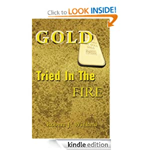 Gold tried in the fire Robert J. Wieland