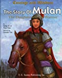 The Story of Mulan: The Daughter and the Warrior (Courage and Wisdom)