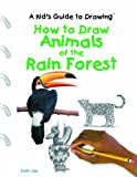 How to Draw Animals of the Rain Forest, Justin Lee, 0823957934