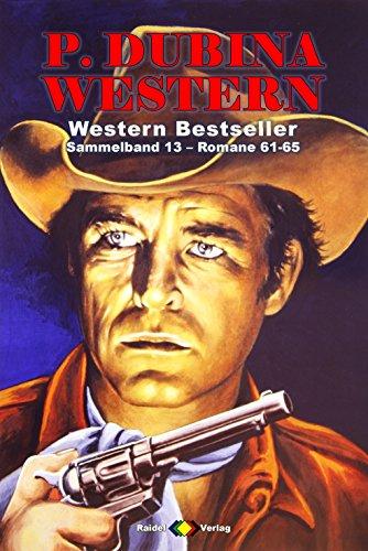 P. Dubina Western Sammelband 13: Romane 61-651 (5 Western-Romane) (German Edition)