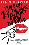 You Can't Play the Game If You Don't Know the Rules, Irene Alexander, 074595331X