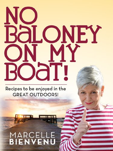 No Baloney On My Boat! : Recipes to be Enjoyed in the Great Outdoors by Marcelle Bienvenu
