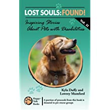 Lost Souls: FOUND! Inspiring Stories About Pets with Disabilities, Vol. II
