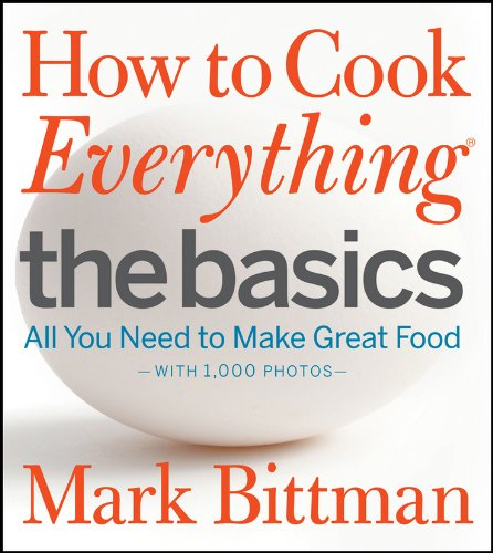 How to Cook Everything The Basics: All You Need to Make Great Food--With 1,000 Photos (Easy Food To Make For College Students)