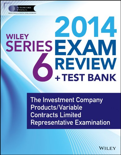 Wiley Series 6 Exam Review 2014 + Test Bank: The Investment Company Products / Variable Contracts Limited Representative Examination (Wiley FINRA)