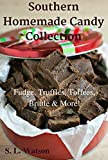 Southern Homemade Candy Collection: Fudge, Truffles, Toffees, Brittle & More! (Southern Cooking Recipes Book 28)