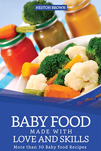 Baby Food made with Love and Skills: More than 30 Baby food Recipes by Heston Brown