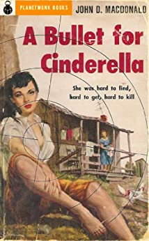 A Bullet for Cinderella (1955) (PlanetMonk Pulps Book 12) by [MacDonald, John D.]