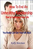 How To End An Unhealthy Relationship That is Destroying Your Life - You Really Can Get Your Life Back