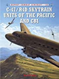C-47/R4D Skytrain Units of the Pacific and CBI (Combat Aircraft)