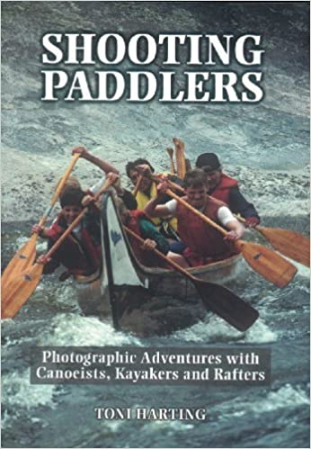 Book SHOOTING PADDLERS: Photographic Adventures with Canoeists, Kayakers & Rafters by TONI HARTING (2000-05-15)