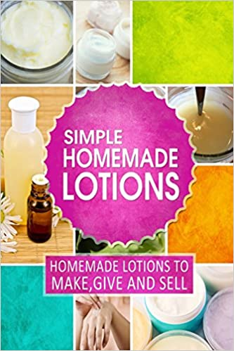 Book Simple Homemade Lotions: Homemade Lotions to Make, Give and Sell