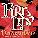Fire Lily Audiobook by Deborah Camp Narrated by Luci Christian Bell