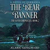 The Bear Banner: The Goth Chronicles, Book 2 | Alaric Longward