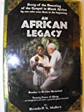 An African legacy: A story of the dawning of the gospel in Black Africa by one who was there in the beginning ; brother to brother revisited ... ... look back, a grateful glance forward