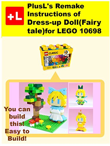 PlusL's Remake Instructions of Dress-up Doll(Fairy tale) for LEGO, 10698: You can build the Dress-up Doll(Fairy tale) out of your own bricks! (German Edition)
