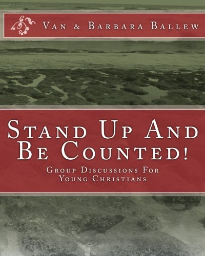 Read Online Stand Up And Be Counted!: Group Discussions For Young Christians (Volume 4) PDF