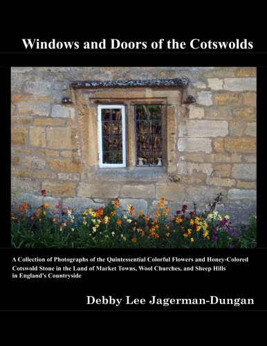 Windows and Doors of the Cotswolds: A Collection of Photographs of the Quintessential Colorful Flowers and Honey-Colored Cotswold Stone in the Land of ... and Sheep Hills in England's Countryside