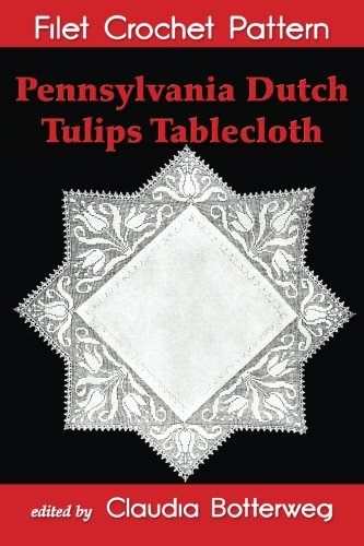 (Pennsylvania Dutch Tulips Tablecloth Filet Crochet Pattern: Complete Instructions and Chart)