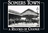 Front cover for the book Somers Town: A Record of Change by Malcolm J. Holmes