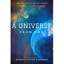 A Universe From God: The True Origin of the Cosmos