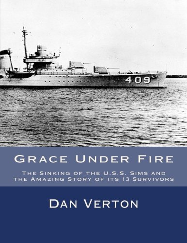 Grace Under Fire: The Sinking of the U.S.S. Sims and the Amazing Story of its 13 Survivors