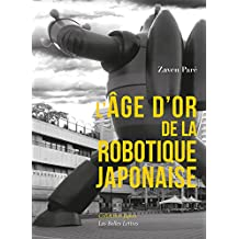 L'Âge d'or de la robotique japonaise (Collection Japon. Série Études t. 30) (French Edition)
