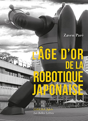 LÂge dor de la robotique japonaise (Collection Japon. Série Études