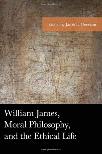 William James, Moral Philosophy, and the Ethical Life (American Philosophy Series)