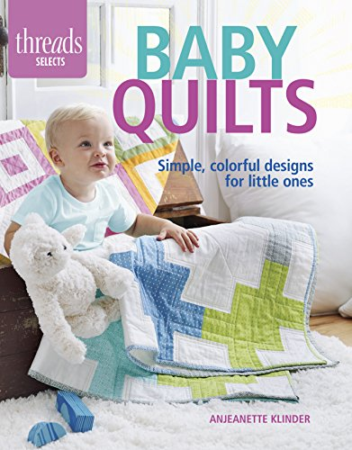 Baby Quilts: Simple, colorful designs for little ones (Threads Selects) ()